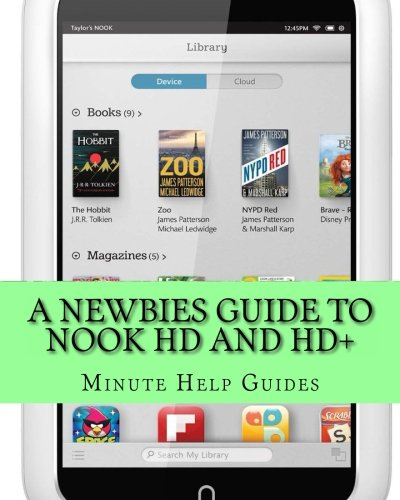A Newbies Guide to Nook HD and HD+: The Unofficial Beginners Guide Doing Everything from Watching Movies, Downloading Apps, Finding Free Books, Emailing, and More! (Minute Help Guides) pdf