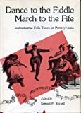 img - for Dance to the Fiddle--March to the Fife: Instrumental Folk Tunes in Pennsylvania by Samuel P. Bayard (1982-10-01) book / textbook / text book