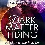 Dark Matter Tiding | Chance Maree