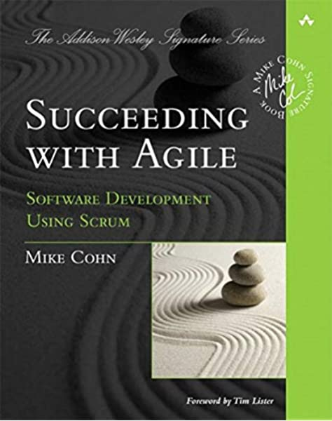 Succeeding With Agile Software Development Using Scrum Cohn Mike 9780321579362 Amazon Com Books