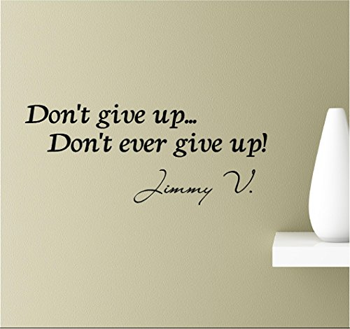 Don't give up. Don't ever give up! Jimmy V Vinyl Wall Art Inspirational Quotes Decal Sticker