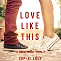 Love Like This: The Romance Chronicles, Book 1 Audiobook by Sophie Love Narrated by Elaine Wise