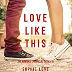 Love Like This: The Romance Chronicles, Book 1 | Sophie Love