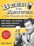 img - for Beer is the Answer...I Don't Remember the Question: And Over 1,000 Other Bar Jokes, Quotes and Cartoons (Bartender Magazine) book / textbook / text book