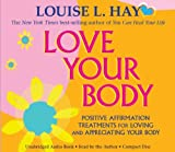 By Louise Hay Love Your Body: Positive Affirmation Treatments for Loving and Appreciating Your Body