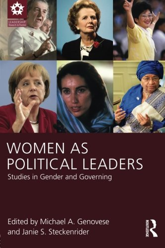 Women as Political Leaders: Studies in Gender and Governing (Leadership: Research and Practice)