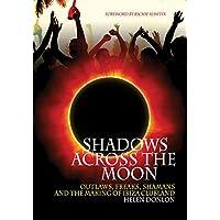 Shadows Across the Moon: Outlaws, Freaks, Shamans and