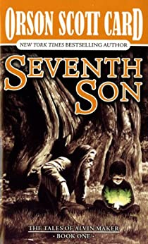 Seventh Son: The Tales of Alvin Maker, Volume I by [Card, Orson Scott]