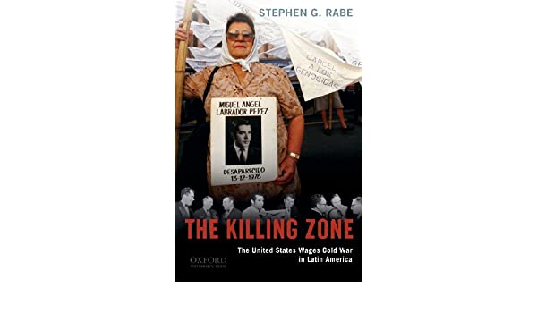 The Killing Zone: The United States Wages Cold War in Latin America: Amazon.es: Stephen G. Rabe: Libros en idiomas extranjeros
