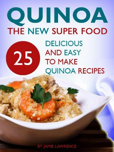 Quinoa (The New Superfood - 25 Delicious, Easy To Make Quinoa Recipes)