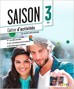 Saison. Méthode De Français. Niveaux B1. Cahier D'activetes. Per Le Scuole Superiori. Con Cd Audio. Con Espansione Online: 3 Descargar PDF Gratis