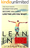 LEAN IN - A Guide To Living Well: The Art Of Creating A Life Less Ordinary | Find Your Passion, Do What You Love, Become Valuable, Live The Life You Want