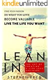 LEAN IN - A Guide To Living Well: The Art Of Creating A Life Less Ordinary   Find Your Passion, Do What You Love, Become Valuable, Live The Life You Want
