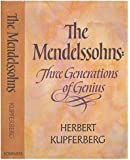 The Mendelssohns;: Three generations of genius