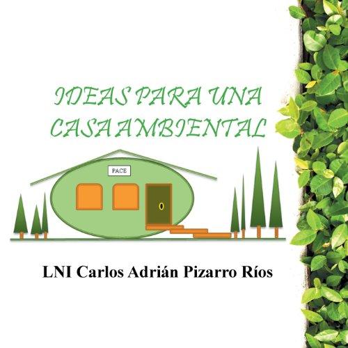 Descargar Libro Ideas Para Una Casa Ambiental Lni Carlos Adrian Pizarro Rios