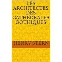LES ARCHITECTES DES CATHEDRALES GOTHIQUES (French Edition)