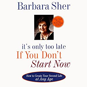It's Only Too Late If You Don't Start Now Audiobook