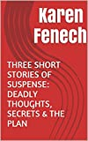 THREE SHORT STORIES OF SUSPENSE: DEADLY THOUGHTS, SECRETS & THE PLAN