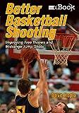 Better Basketball Shooting: Improving Free Throws and Midrange Jump Shots