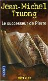 Le Successeur de pierre par Jean-Michel Truong