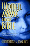 Women, Abuse, and the Bible: How Scripture Can Be Used to Hurt or to Heal
