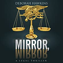 Mirror, Mirror: A Legal Thriller Audiobook by Deborah Hawkins Narrated by Alan Taylor