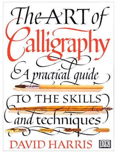 The Art of Calligraphy: A Practical Guide to the Skills and Techniques