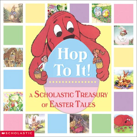Hop To It! A Scholastic Easter Treasury