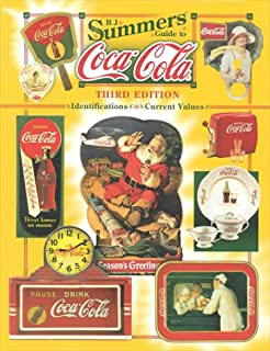 B.J. Summers Guide to Coca-Cola: Identifications, Current Values, Circa Dates