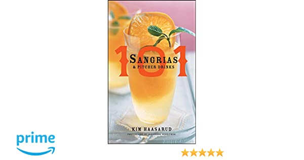 101 Sangrias and Pitcher Drinks: Kim Haasarud, Alexandra Grablewski on pitcher vase, pitcher pump, pitcher plastic, pitcher flowers, pitcher container,