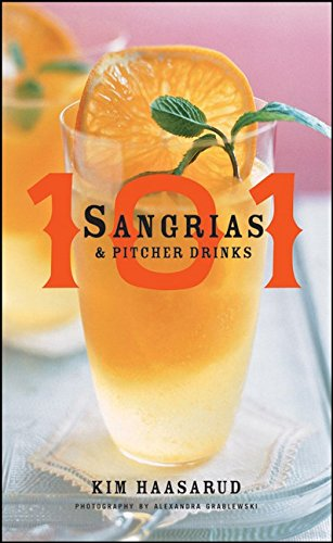 101 Sangrias and Pitcher Drinks by Kim Haasarud, Alexandra Grablewski