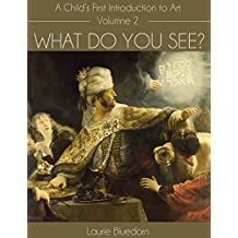What Do You See? A Child's First Introduction to Art, Volume Two (English Edition)