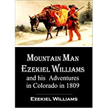 Mountain Man Ezekiel Williams and his  Adventures in Colorado in 1809 (1913)