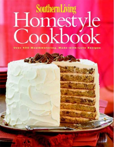 Read Online Southern Living: Homestyle Cookbook: Over 400 Mouthwatering, Made-with-Love Recipes pdf