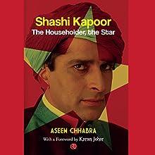 Shashi Kapoor: The Householder, The Star Audiobook by Aseem Chhabra Narrated by Sagar Arya