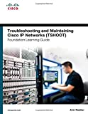 img - for Troubleshooting and Maintaining Cisco IP Networks (TSHOOT) Foundation Learning Guide: (CCNP TSHOOT 300-135) (Foundation Learning Guides) book / textbook / text book