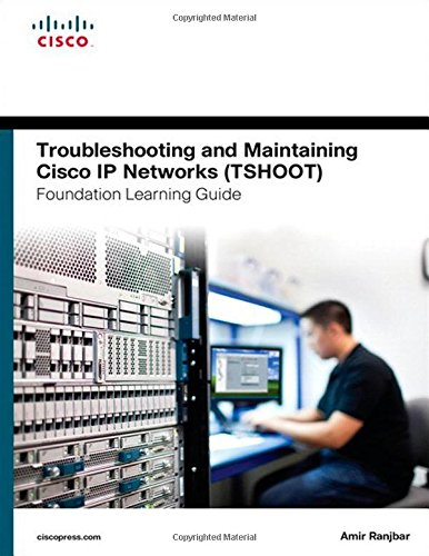 Troubleshooting Network Cisco (Troubleshooting and Maintaining Cisco IP Networks (TSHOOT) Foundation Learning Guide: (CCNP TSHOOT 300-135) (Foundation Learning Guides))