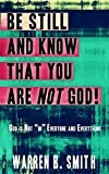 Be Still and Know that You are NOT God: God is not 'in' everyone and everything
