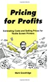 img - for Pricing for Profits: Estimating Costs and Setting Prices for the Textile Screen Printer book / textbook / text book