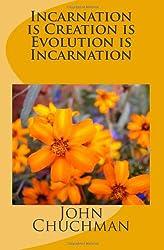 Incarnation is Creation is Evolution is Incarnation
