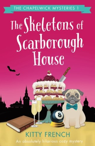 Read Online The Skeletons of Scarborough House: An absolutely hilarious cozy mystery (The Chapelwick Mysteries) (Volume 1) pdf epub