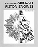 A History of Aircraft Piston Engines, Smith, Herschel, 0897450795