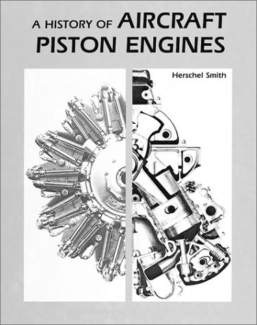 History of Aircraft Piston Engines : Aircraft Piston Engines from the Manly Balzer to the Continental Tiara (McGraw-Hill Series in Aviation)