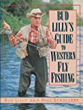 Bud Lilly's Guide to Western Fly Fishing, Paul D. Schullery and Bud Lilly, 094113041X