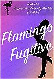 Flamingo Fugitive: Book Five - Supernatural Bounty Hunter Romance Novellas