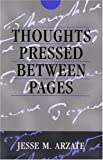 Thoughts Pressed Between Pages, Jesse M. Arzate, 0533150507