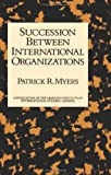 Succession Between International Organizations, Myers, Patrick R., 0710304579