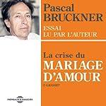 La crise du mariage d'amour | Pascal Bruckner