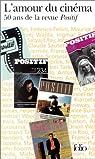 L'Amour du cinéma : 50 ans de la revue Positif par Positif