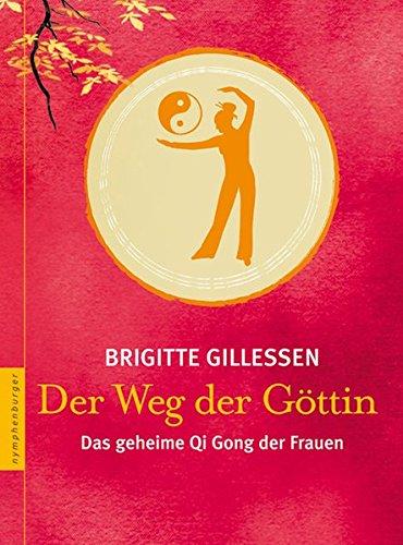 Der Weg der Göttin: Das geheime Qi Gong der Frauen Gebundenes Buch – September 2007 Brigitte Gillessen Nymphenburger 3485011215 für Frauen und/oder Mädchen